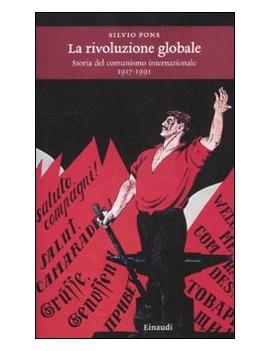 RIVOLUZIONE GLOBALE. STORIA DEL COMUNISM