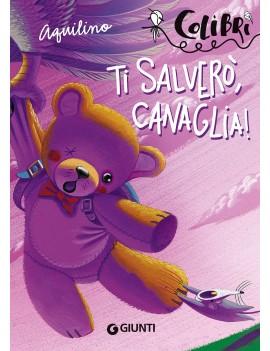 TI SALVERÒ CANAGLIA!