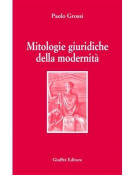 MITOLOGIE GIURIDICHE DELLA MODERNITA'
