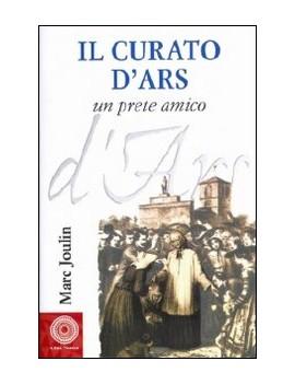CURATO D'ARS. UN PRETE AMICO (IL)