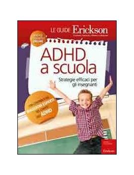 ADHD A SCUOLA. STRATEGIE EFFICACI PER GL