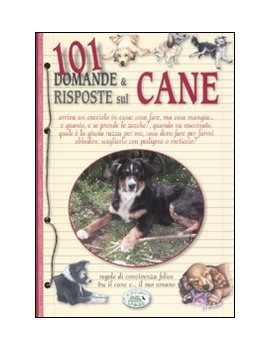 101 DOMANDE & RISPOSTE SUL CANE