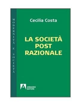 SOCIETÀ POST-RAZIONALE (LA)