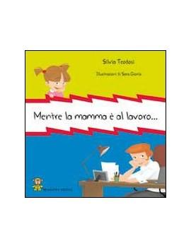 MENTRE LA MAMMA È AL LAVORO...
